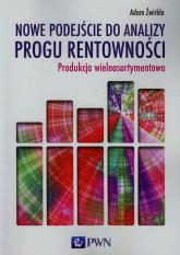 Nowe podejście do analizy progu rentowności Produkcja wieloasortymentowa - Adam Żwirbla | mała okładka