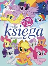 My Little Pony Wielka księga opowieści - Jamrógiewicz Marta, Duralska-Macheta Teresa | mała okładka