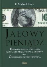 Jałowy pieniądz Historia kapitalizmu jako konfliktu między pracą a lichwą Tom 1 Od Medyceuszy do Newtona - E.Michael Jones | mała okładka