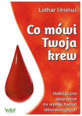 Co mówi Twoja krew Holistyczne spojrzenie na wyniki badań laboratoryjnych - Lothar Ursinus | mała okładka