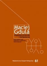 Uspołecznienie i kompozycja Dwie tradycje myśli społecznej a współczesne teorie krytyczne - Maciej Gdula | mała okładka
