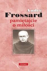 Pamiętajcie o miłości - André Frossard | mała okładka