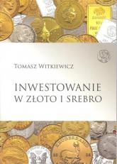 Inwestowanie w złoto i srebro - Tomasz Witkiewicz | mała okładka