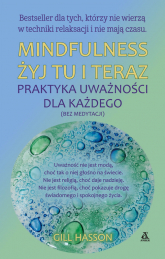 Mindfulness Żyj tu i teraz - Gill Hasson | mała okładka