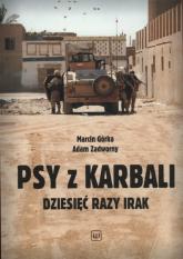 Psy z Karbali Dziesięć razy Irak - Górka Marcin, Zadworny Adam | mała okładka