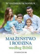 Małżeństwo i rodzina według Biblii - Kazimierz Romaniuk   mała okładka