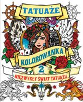 TATUAŻE TOM 2 Kolorowanka Niezwykły świat tatuażu - zbiorowe Opracowanie | mała okładka