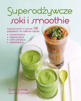 Superodżywcze soki i smoothie Superżywność w ponad 100 przepisach na roślinne napoje: oczyszczające, regenerujące, odchudzające, u - Nicola Graimes | mała okładka