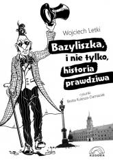 Bazyliszka i nie tylko, historia prawdziwa - Wojciech Letki | mała okładka