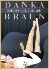 Zabójczy urok blondynki - Danka Braun | mała okładka