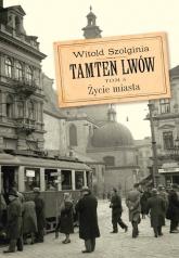 Tamten Lwów Tom 5 Życie miasta - Witold Szolginia   mała okładka