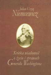 Krótka wiadomość o życiu i sprawach Generała Washingtona - Niemcewicz Julian Ursyn | mała okładka