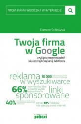 Twoja firma w Google czyli jak przeprowadzić skuteczną kampanię AdWords - Damian Sałkowski | mała okładka