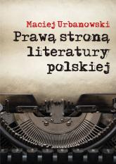 Prawą stroną literatury polskiej Szkice i portrety - Maciej Urbanowski | mała okładka
