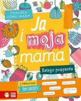 Ja i moja mama Księga pomysłów - Aniela Cholewińska-Szkolik   mała okładka