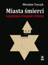 Miasta śmierci Sąsiedzkie pogromy Żydów - Mirosław Tryczyk | mała okładka