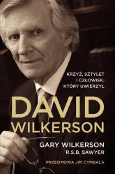 David Wilkerson Biografia Krzyż Sztylet i człowiek który uwierzył - Gary Wilkerson | mała okładka