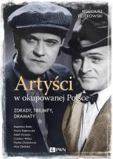 Artyści w okupowanej Polsce Zdrady, triumfy, dramaty. - Remigiusz Piotrowski | mała okładka