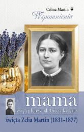 Mama świętej Teresy od Dzieciątka Jezus święta Zelia Martin (1831-1877) - Celina Martin | mała okładka