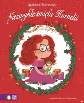 Niezwykłe święta Kornelii - Agnieszka Stelmaszyk | mała okładka