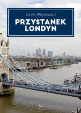 Przystanek Londyn - Jacek Wąsowicz | mała okładka