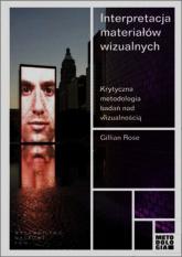 Interpretacja materiałów wizualnych Krytyczna metodologia badań nad wizualnością - Gillian Rose | mała okładka