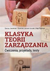 Klasyka teorii zarządzania Ćwiczenia, przykłady, testy - Jemielniak Dariusz, Latusek-Jurczak Dominika, Prystupa Kaja   mała okładka