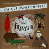 Święty Franciszek Święci uśmiechnięci - Eliza Piotrowska | mała okładka
