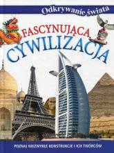 Fascynująca cywilizacja Odkrywanie świata - zbiorowa praca | mała okładka