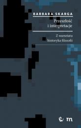 Przeszłość i interpretacje. Z warsztatu historyka filozofii Z warsztatu historyka filozofii - Barbara Skarga | mała okładka