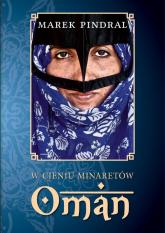 W cieniu minaretów - Oman - Marek Pindral | mała okładka