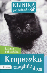 Klinika pod Boliłapką Kropeczka znajduje dom - Liliana Fabisińska | mała okładka