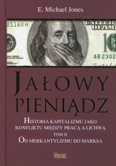 Jałowy pieniądz Tom 2 Historia kapitalizmu jako konfliktu między pracą a lichwą. Od merkantylizmu do marksa - E.Michael Jones | mała okładka