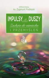 Impulsy dla duszy Zachęta do uśmiechu i przemyśleń - Zygmunt Podlejski | mała okładka
