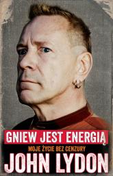 John Lydon Gniew jest energią Moje życie bez cenzury. - John Lydon | mała okładka