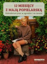12 miesięcy z Mają Popielarską Kalendarium prac w ogrodzie i na tarasie - Maja Popielarska   mała okładka