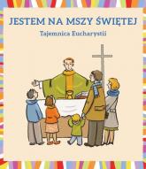Jestem na Mszy Świętej Tajemnica Eucharystii - Małgorzata Dudek | mała okładka
