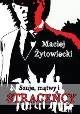 Szuje, mątwy i straceńcy - Maciej Żytowiecki | mała okładka