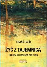 Żyć z tajemnicą Impulsy do rozmyślań nad wiarą - Tomas Halik | mała okładka