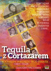 Tequila z Cortazarem Kochałem wielkich tego świata - Dariusz Wilczak | mała okładka