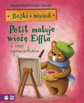 Bajki o misiach Część 4 Petit maluje wieżę Eiffla i inne opowiadania - Aniela Cholewińska-Szkolik   mała okładka