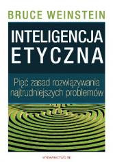 Inteligencja etyczna Pięć zasad rozwiązywania najtrudniejszych problemów - Bruce Weinstein | mała okładka