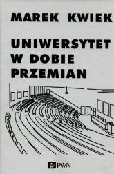 Uniwersytet w dobie przemian Adaptacje instytucji akademickich do nowych warunków w Polsce i Europie - Marek Kwiek | mała okładka