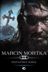 Ostatnia saga - Marcin Mortka | mała okładka
