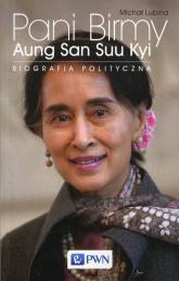 Pani Birmy Aung San Suu Kyi. Biografia polityczna. - Michał Lubina | mała okładka