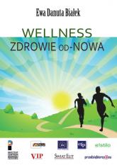 Wellness Zdrowie od-Nowa Innowacje w zdrowiu - integralne podejście - Białek Ewa Danuta | mała okładka