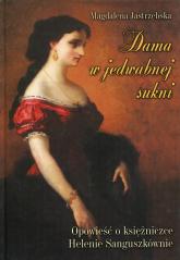 Dama w jedwabnej sukni Opowieść o księżniczce Helenie Sanguszkównie - Magdalena Jastrzębska   mała okładka