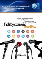 Polityczność mediów - Pietruszewska-Kobiela Grażyna, Regiewicz Adam | mała okładka