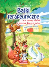 Bajki terapeutyczne ... na dobry dzień i jeszcze lepsze jutro - Barbara Stańczuk | mała okładka
