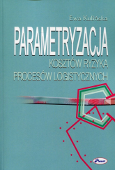 Parametryzacja kosztów ryzyka procesów logistycznych - Ewa Kulińska | mała okładka